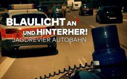 Blaulicht an und hinterher! Jagdrevier Autobahn