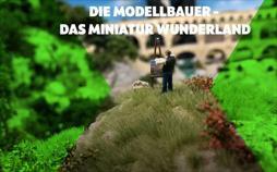 Die Modellbauer - Das Miniatur Wunderland