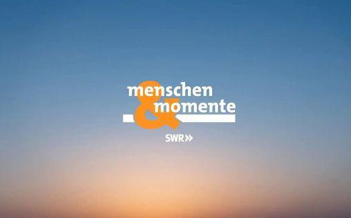 menschen & momente | TV-Programm von SWR